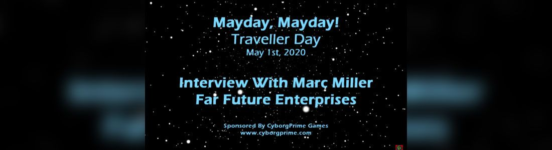 Mayday Mayday! Traveller RPG Day 2020 - Part 15 - Marc Miller